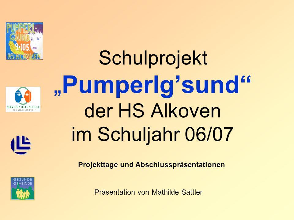 """Schulprojekt """"Pumperlg'sund der HS Alkoven im Schuljahr 06/07 Präsentation von Mathilde Sattler Projekttage und Abschlusspräsentationen"""