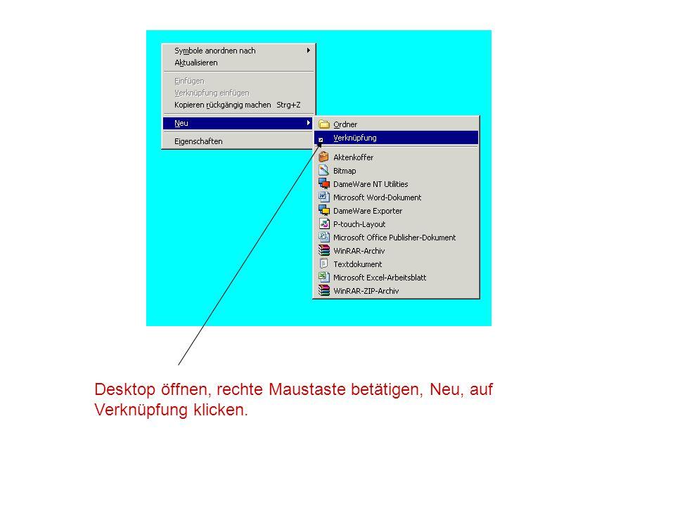 Desktop öffnen, rechte Maustaste betätigen, Neu, auf Verknüpfung klicken.