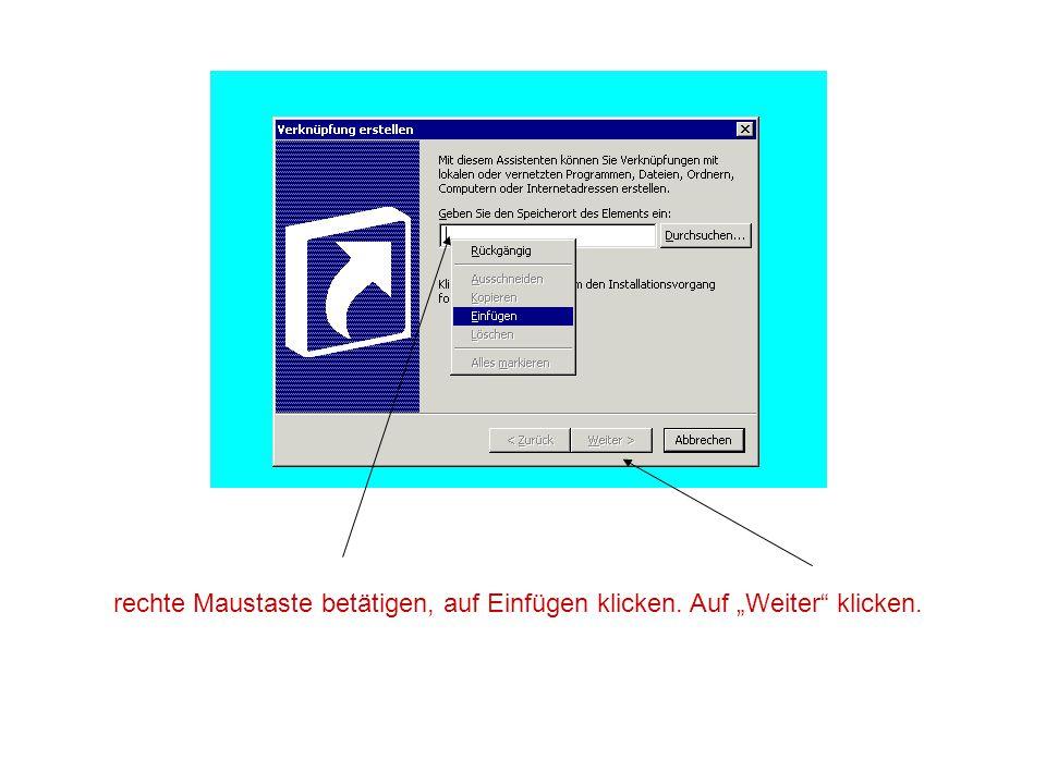 """rechte Maustaste betätigen, auf Einfügen klicken. Auf """"Weiter klicken."""