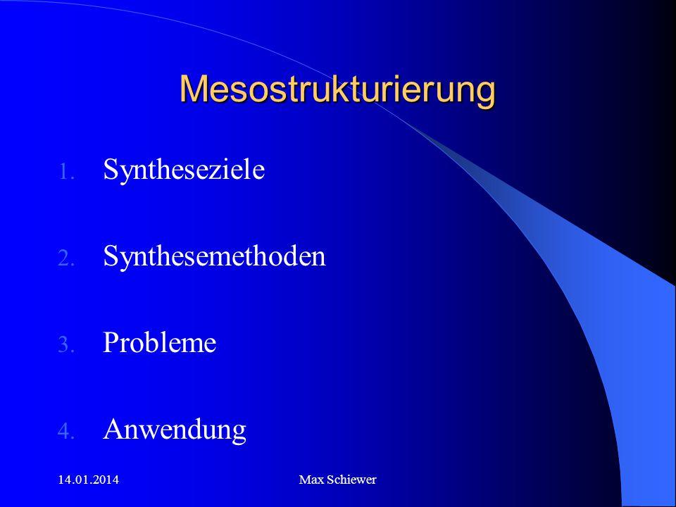14.01.2014Max Schiewer Mesostrukturierung 1. Syntheseziele 2. Synthesemethoden 3. Probleme 4. Anwendung