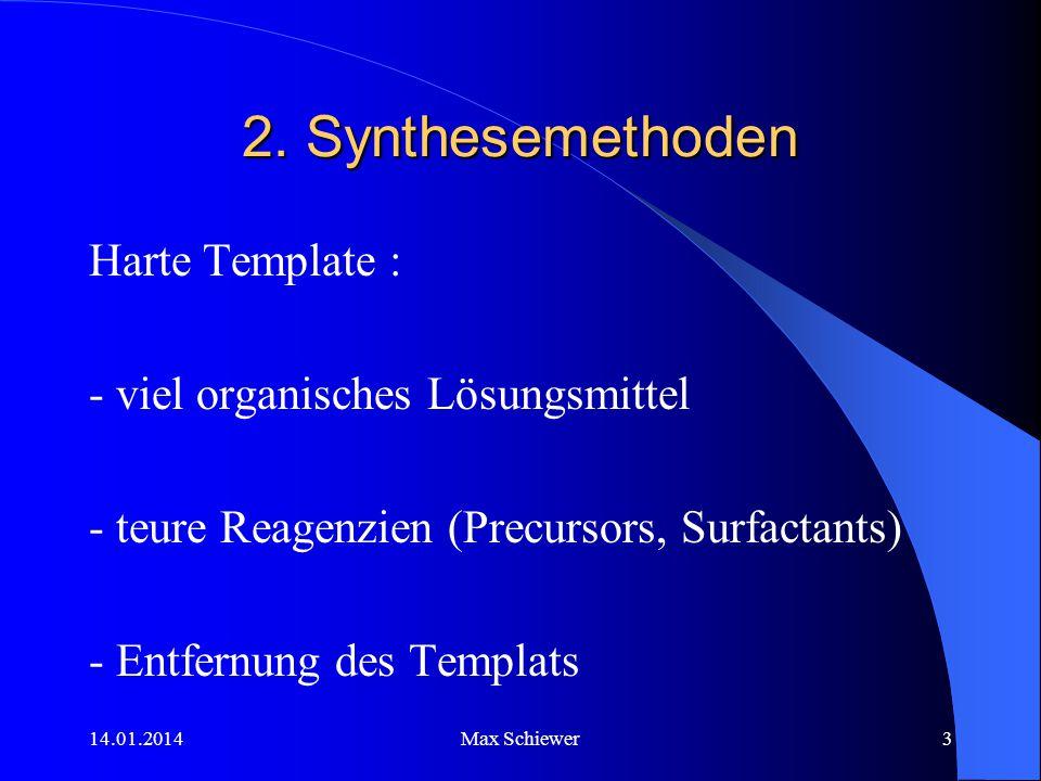 14.01.2014Max Schiewer3 2. Synthesemethoden Harte Template : - viel organisches Lösungsmittel - teure Reagenzien (Precursors, Surfactants) - Entfernun
