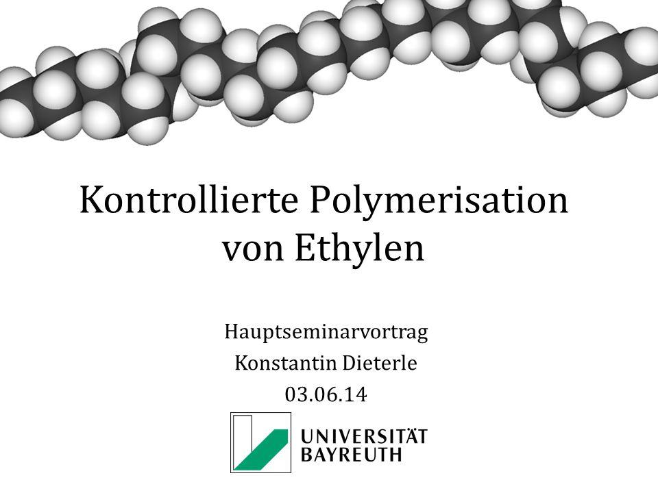 Kontrollierte Polymerisation von Ethylen Hauptseminarvortrag Konstantin Dieterle 03.06.14