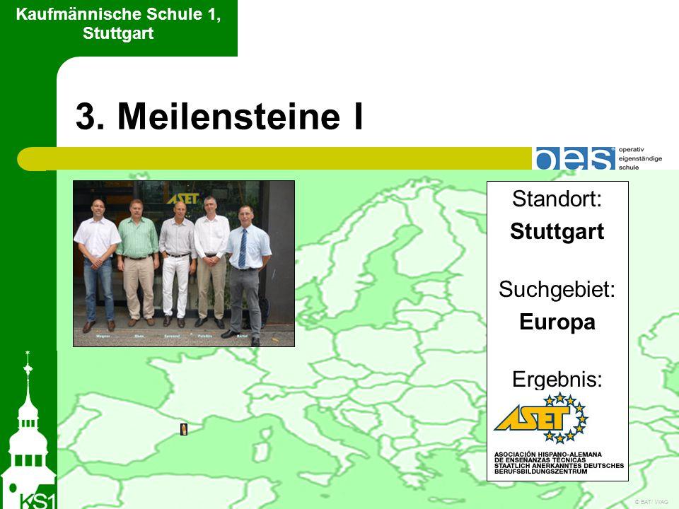3. Meilensteine I Kaufmännische Schule 1, Stuttgart Standort: Stuttgart Suchgebiet: Europa Ergebnis: © BAT/ WAG