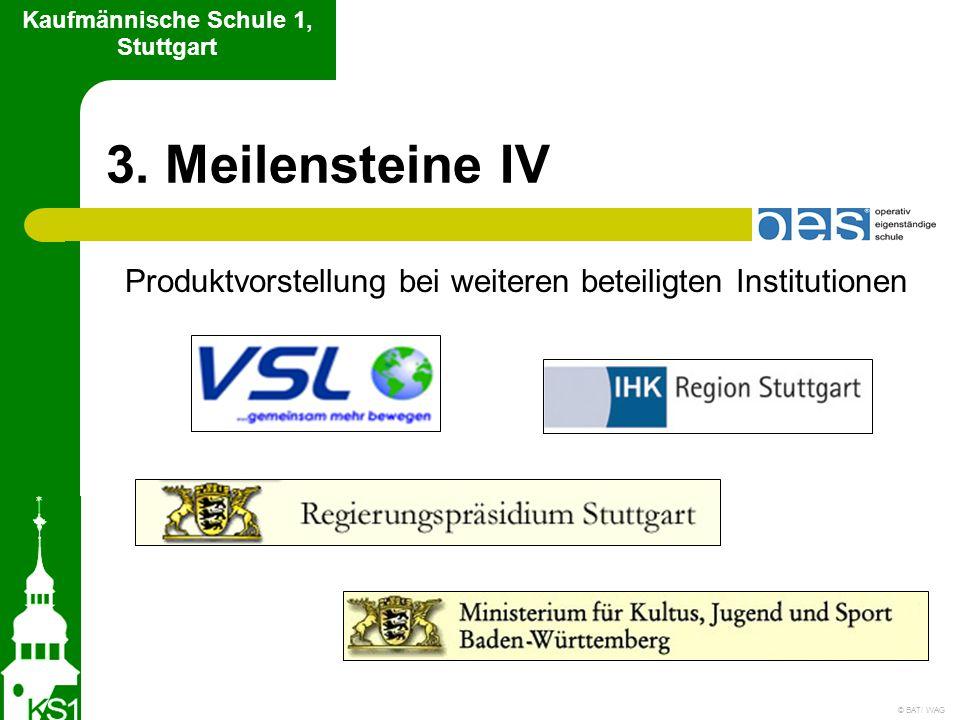 3. Meilensteine IV Kaufmännische Schule 1, Stuttgart © BAT/ WAG Produktvorstellung bei weiteren beteiligten Institutionen