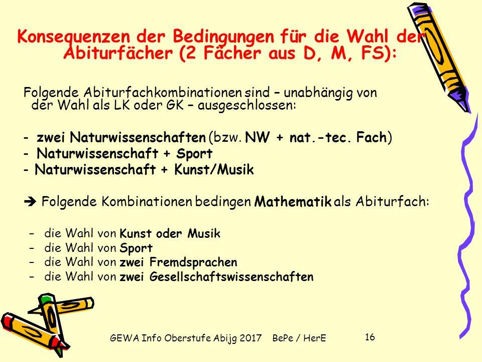 """GEWA Info Oberstufe Abijg 2017 BePe / HerE 15 Wahl der vier Abiturfächer (2 LK und 2 GK) Zwei Fächer aus dem Kanon""""Deutsch, Mathematik, Fremdsprache""""."""