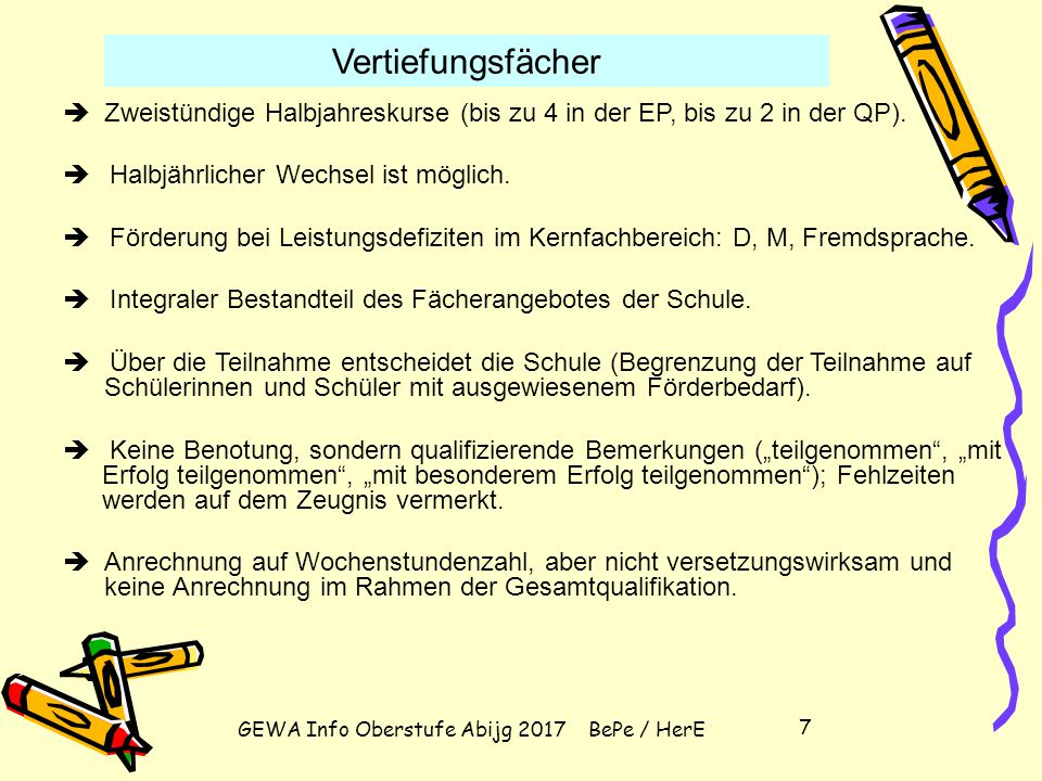GEWA Info Oberstufe Abijg 2017 BePe / HerE 7  Zweistündige Halbjahreskurse (bis zu 4 in der EP, bis zu 2 in der QP).