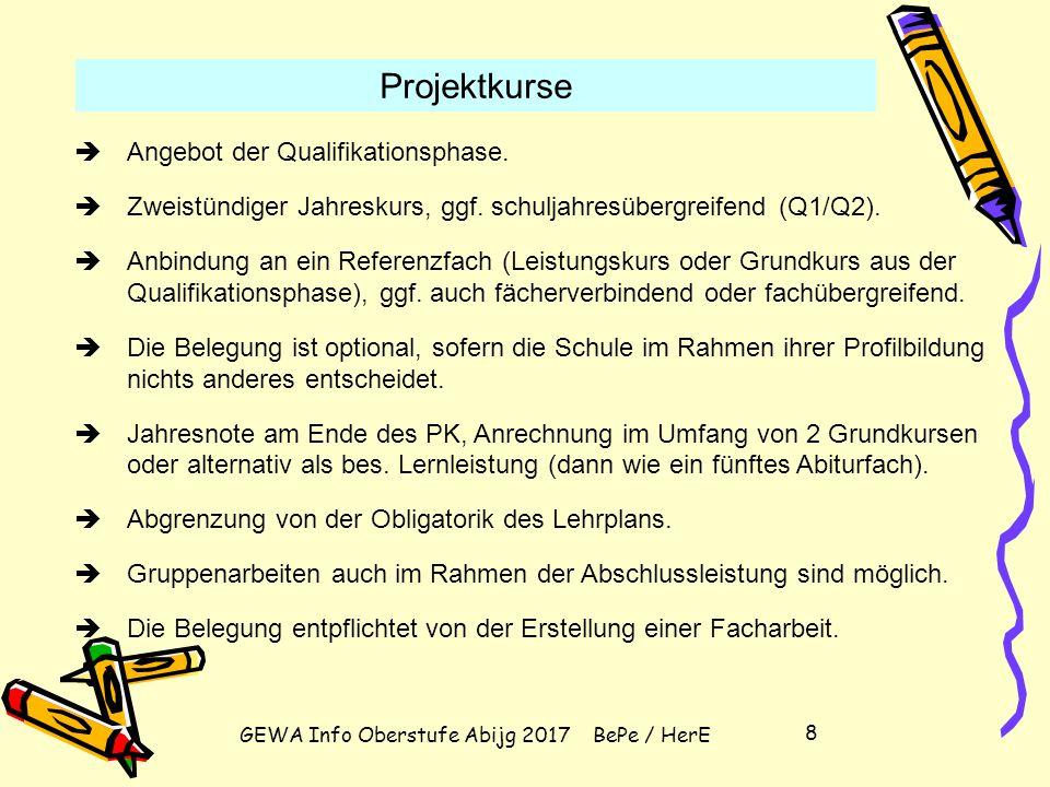 GEWA Info Oberstufe Abijg 2017 BePe / HerE 7  Zweistündige Halbjahreskurse (bis zu 4 in der EP, bis zu 2 in der QP).  Halbjährlicher Wechsel ist mög