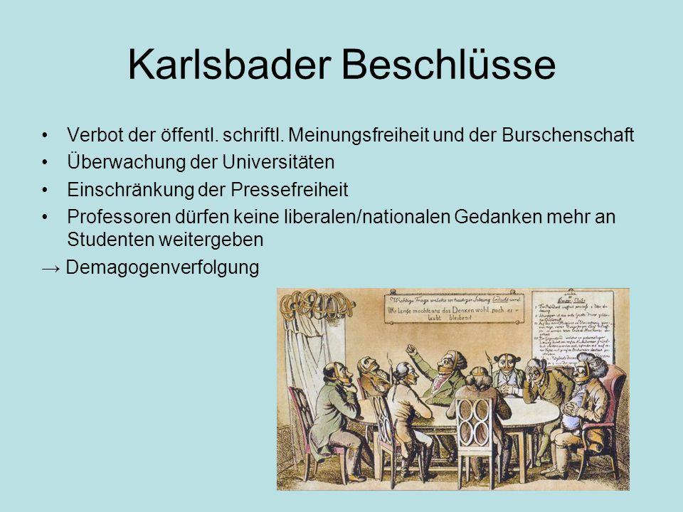 Karlsbader Beschlüsse Verbot der öffentl. schriftl. Meinungsfreiheit und der Burschenschaft Überwachung der Universitäten Einschränkung der Pressefrei