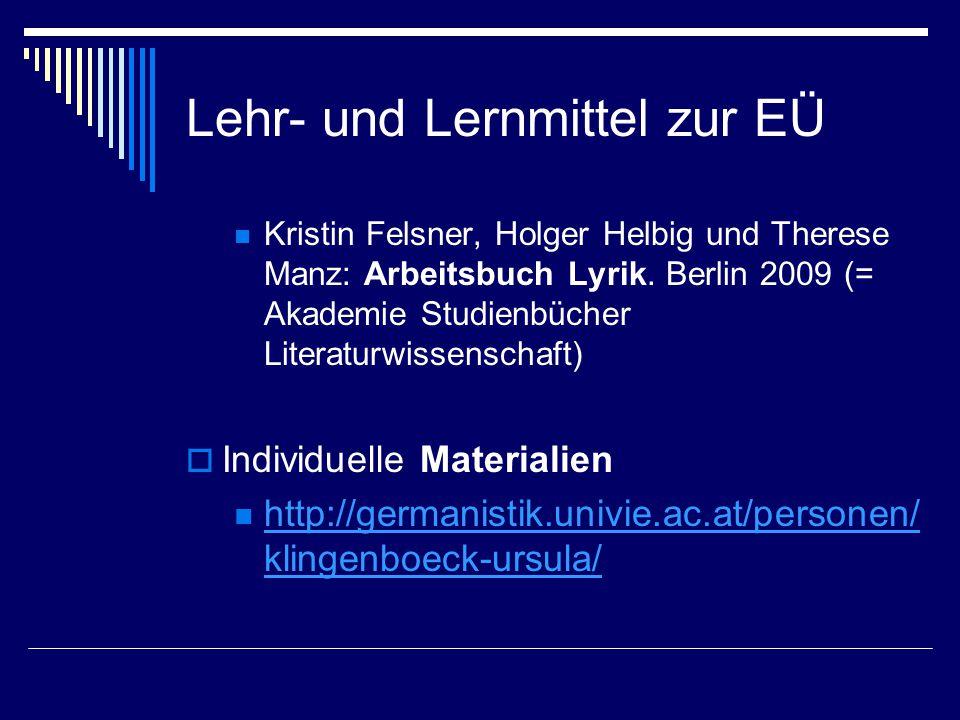 Lehr- und Lernmittel zur EÜ Kristin Felsner, Holger Helbig und Therese Manz: Arbeitsbuch Lyrik. Berlin 2009 (= Akademie Studienbücher Literaturwissens