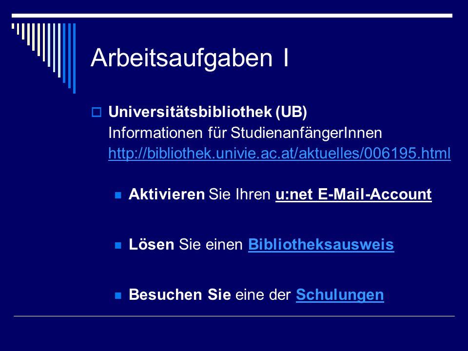 Arbeitsaufgaben I  Universitätsbibliothek (UB) Informationen für StudienanfängerInnen http://bibliothek.univie.ac.at/aktuelles/006195.html Aktivieren
