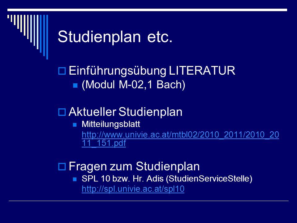 Studienplan etc.  Einführungsübung LITERATUR (Modul M-02,1 Bach)  Aktueller Studienplan Mitteilungsblatt http://www.univie.ac.at/mtbl02/2010_2011/20