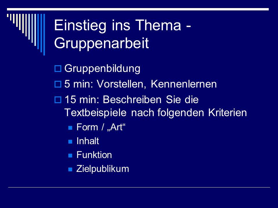 Einstieg ins Thema - Gruppenarbeit  Gruppenbildung  5 min: Vorstellen, Kennenlernen  15 min: Beschreiben Sie die Textbeispiele nach folgenden Krite