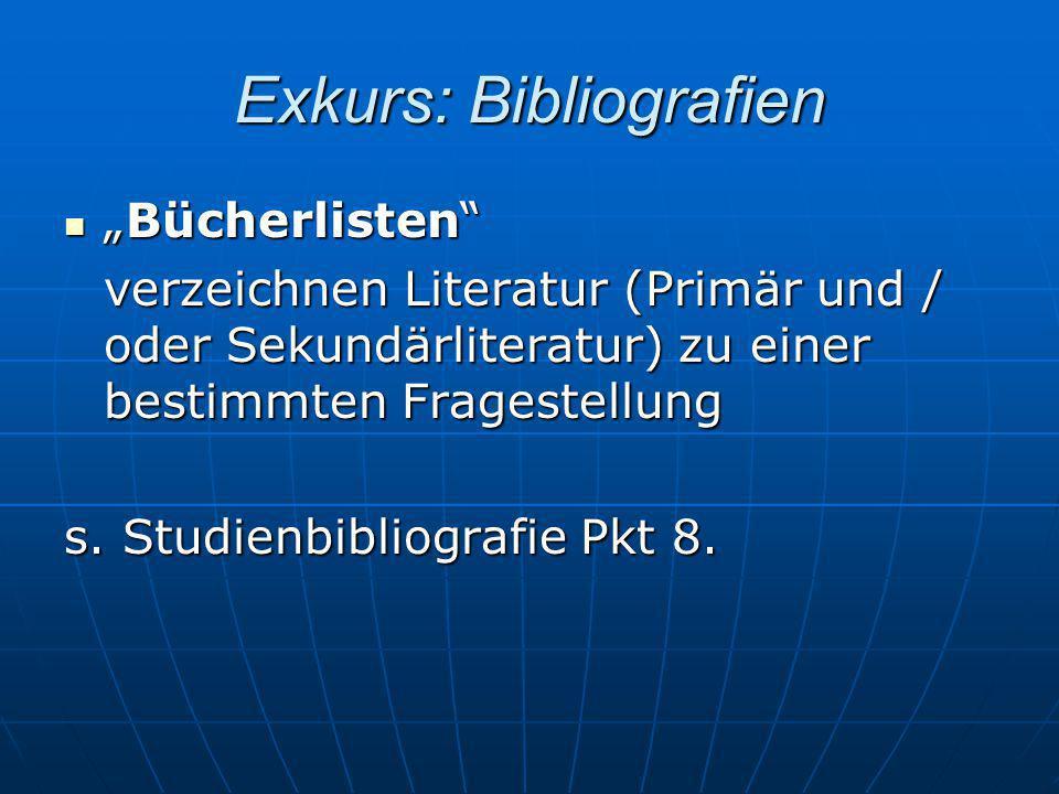 """Exkurs: Bibliografien """"Bücherlisten"""" """"Bücherlisten"""" verzeichnen Literatur (Primär und / oder Sekundärliteratur) zu einer bestimmten Fragestellung s. S"""