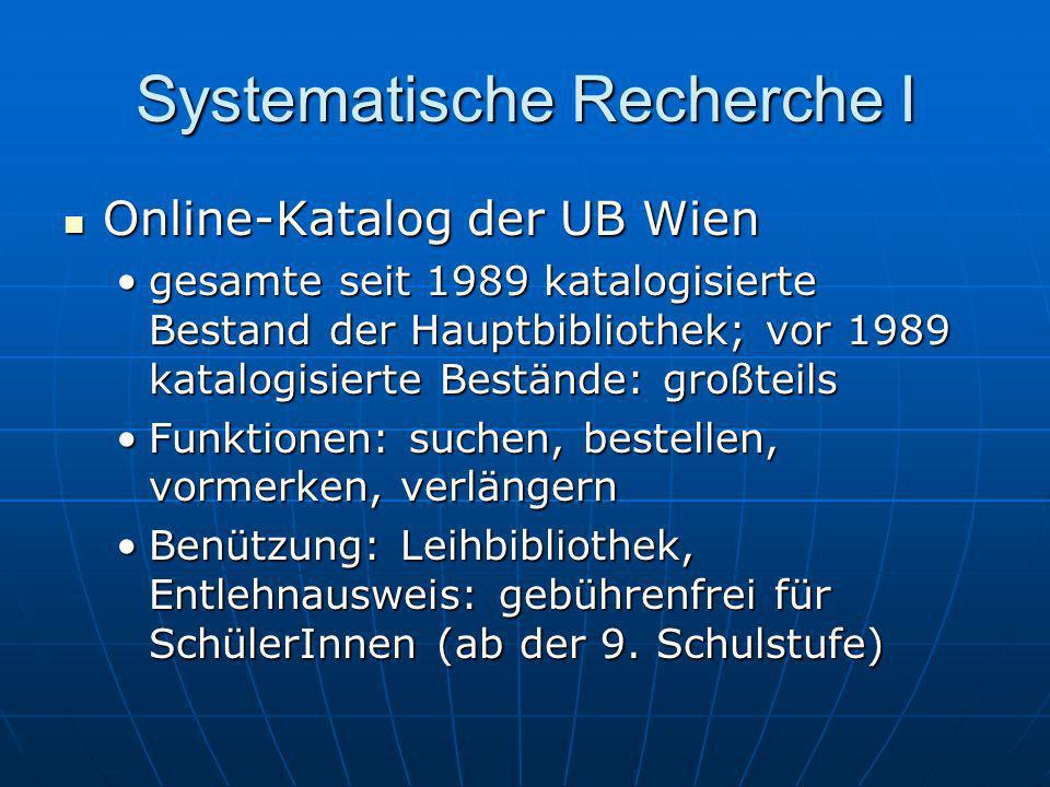 Systematische Recherche I Online-Katalog der UB Wien Online-Katalog der UB Wien gesamte seit 1989 katalogisierte Bestand der Hauptbibliothek; vor 1989