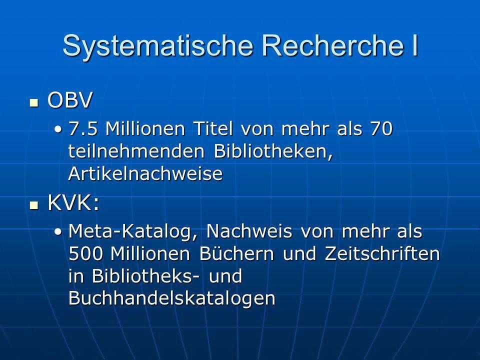Systematische Recherche I OBV OBV 7.5 Millionen Titel von mehr als 70 teilnehmenden Bibliotheken, Artikelnachweise7.5 Millionen Titel von mehr als 70
