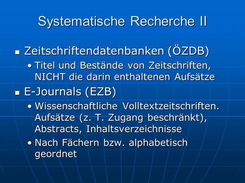 Systematische Recherche II Zeitschriftendatenbanken (ÖZDB) Zeitschriftendatenbanken (ÖZDB) Titel und Bestände von Zeitschriften, NICHT die darin entha