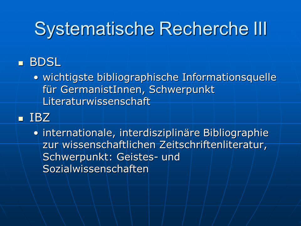 Systematische Recherche III BDSL BDSL wichtigste bibliographische Informationsquelle für GermanistInnen, Schwerpunkt Literaturwissenschaftwichtigste b
