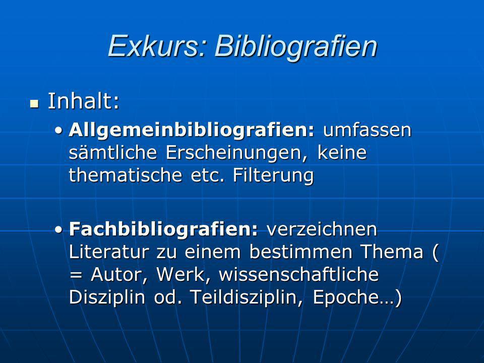 Exkurs: Bibliografien Inhalt: Inhalt: Allgemeinbibliografien: umfassen sämtliche Erscheinungen, keine thematische etc. FilterungAllgemeinbibliografien