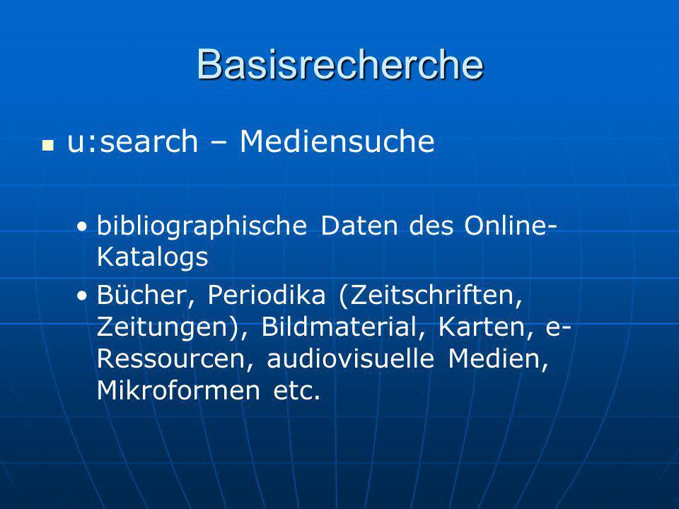 Basisrecherche u:search – Mediensuche bibliographische Daten des Online- Katalogs Bücher, Periodika (Zeitschriften, Zeitungen), Bildmaterial, Karten,