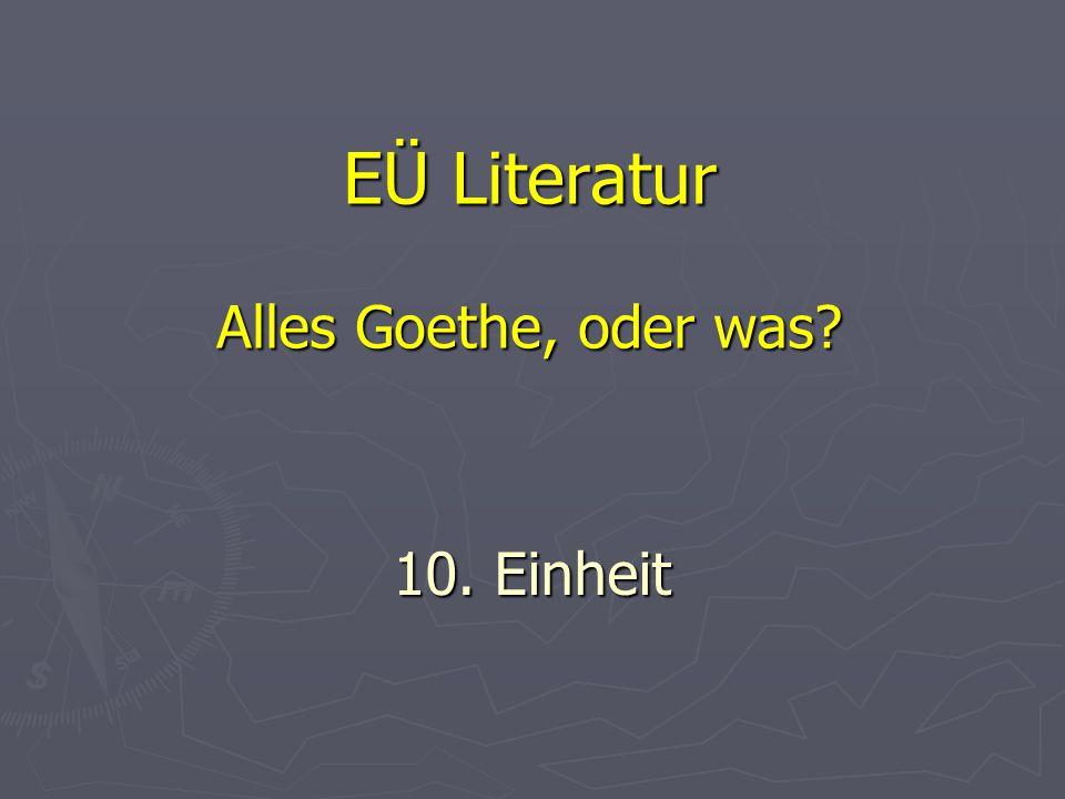 EÜ Literatur Alles Goethe, oder was? 10. Einheit