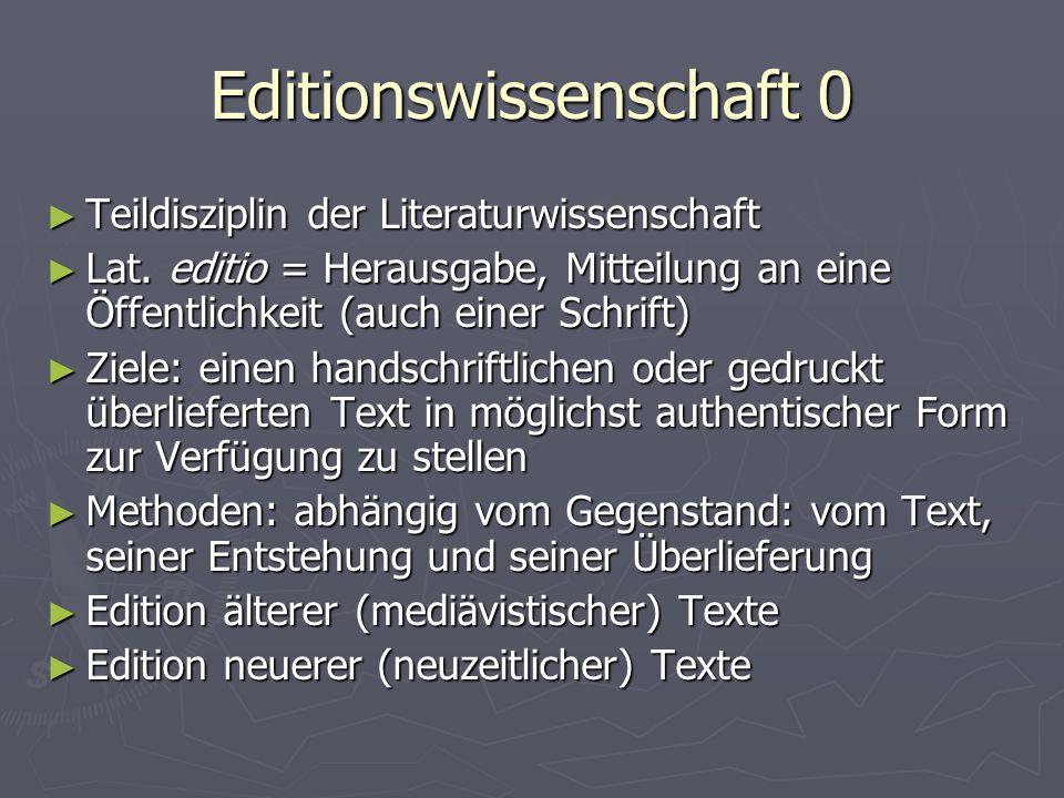 Editionswissenschaft 0 ► Teildisziplin der Literaturwissenschaft ► Lat. editio = Herausgabe, Mitteilung an eine Öffentlichkeit (auch einer Schrift) ►