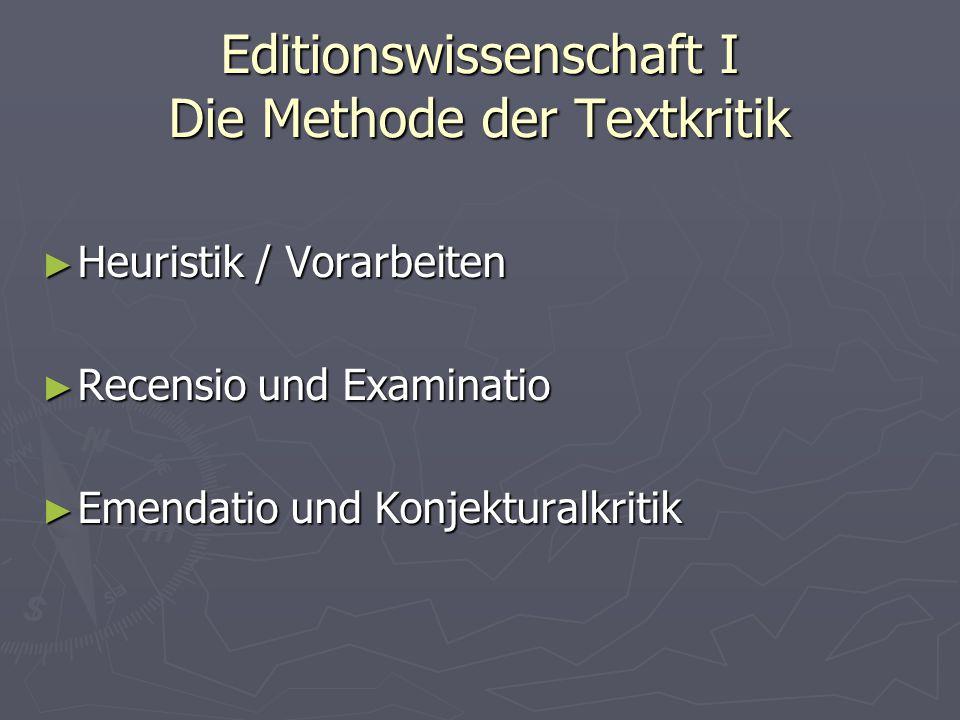 Editionswissenschaft I Die Methode der Textkritik ► Heuristik / Vorarbeiten ► Recensio und Examinatio ► Emendatio und Konjekturalkritik