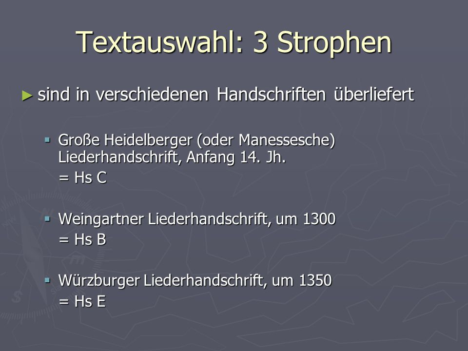 Textauswahl: 3 Strophen ► sind in verschiedenen Handschriften überliefert  Große Heidelberger (oder Manessesche) Liederhandschrift, Anfang 14. Jh. =
