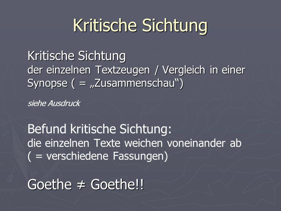 """Kritische Sichtung der einzelnen Textzeugen / Vergleich in einer Synopse ( = """"Zusammenschau ) siehe Ausdruck Befund kritische Sichtung: die einzelnen Texte weichen voneinander ab ( = verschiedene Fassungen) Goethe ≠ Goethe!!"""
