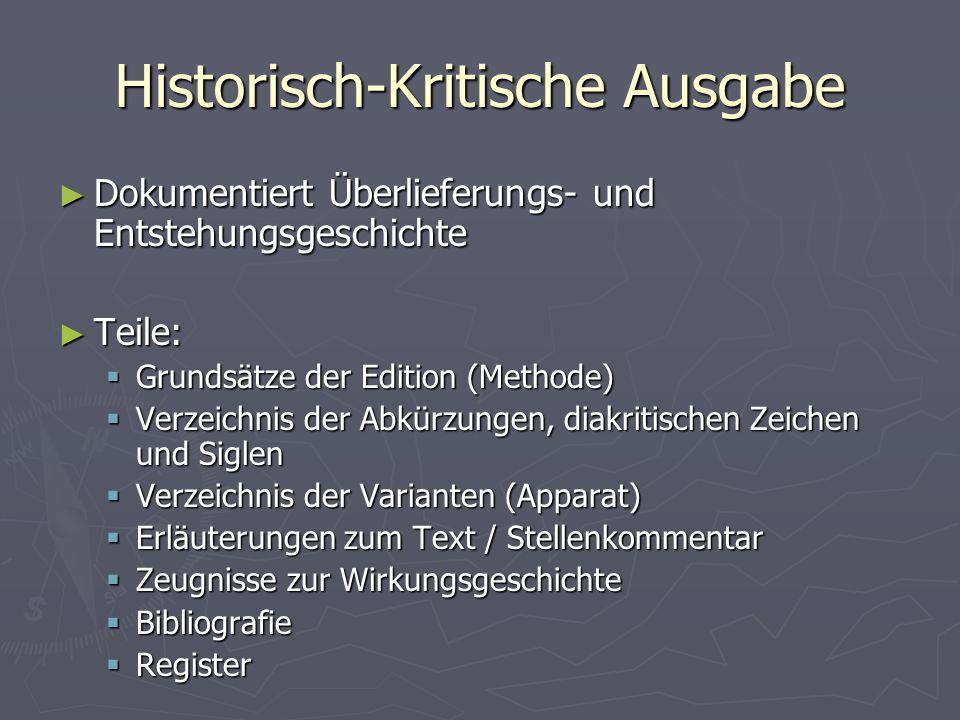 Historisch-Kritische Ausgabe ► Dokumentiert Überlieferungs- und Entstehungsgeschichte ► Teile:  Grundsätze der Edition (Methode)  Verzeichnis der Ab