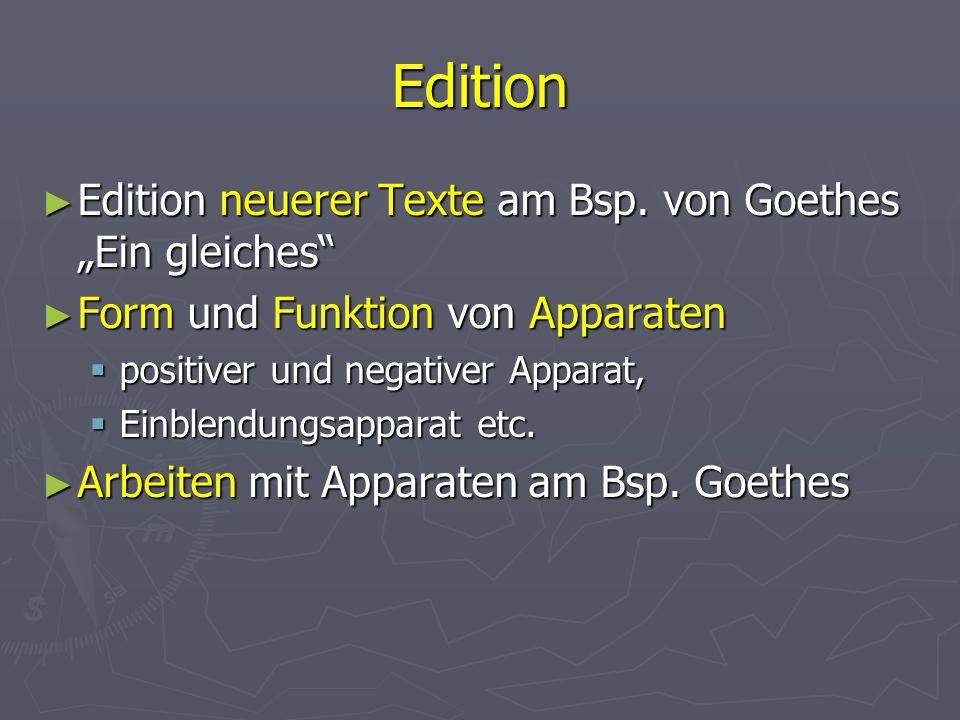 """Edition ► Edition neuerer Texte am Bsp. von Goethes """"Ein gleiches"""" ► Form und Funktion von Apparaten  positiver und negativer Apparat,  Einblendungs"""