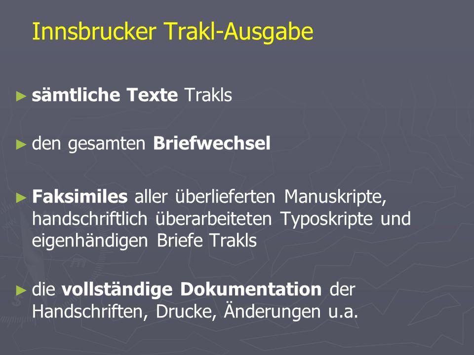 Innsbrucker Trakl-Ausgabe ► ► sämtliche Texte Trakls ► ► den gesamten Briefwechsel ► ► Faksimiles aller überlieferten Manuskripte, handschriftlich übe