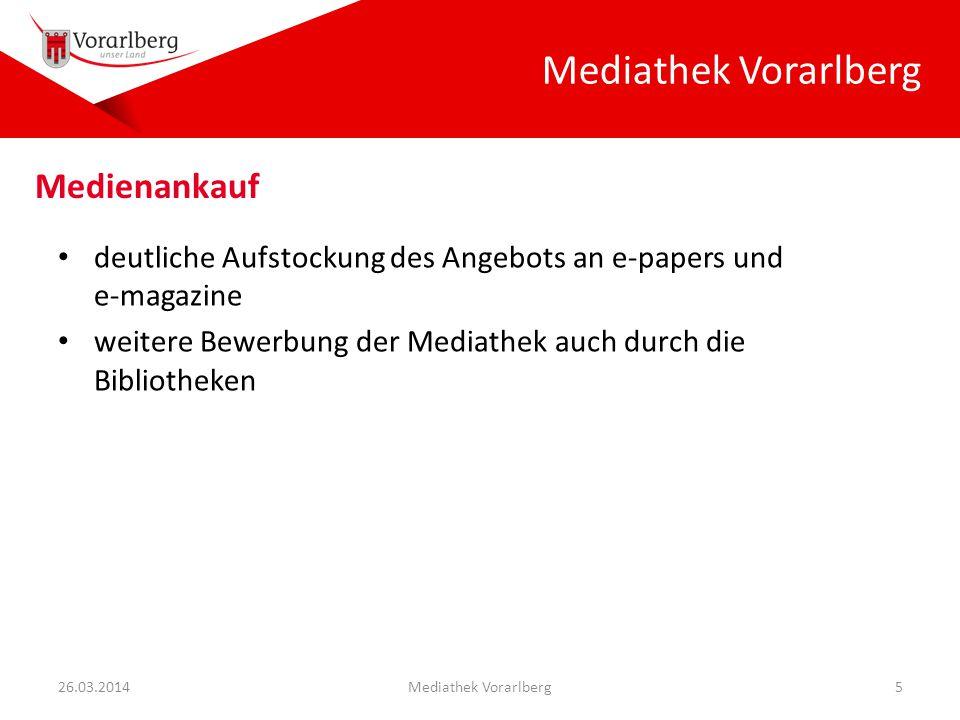 Mediathek Vorarlberg deutliche Aufstockung des Angebots an e-papers und e-magazine weitere Bewerbung der Mediathek auch durch die Bibliotheken 26.03.2014Mediathek Vorarlberg5 Medienankauf
