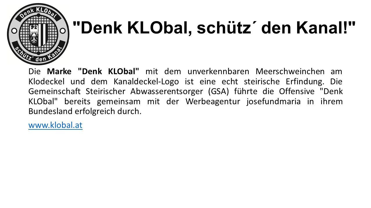 Denk KLObal, schütz´ den Kanal! Die Marke Denk KLObal mit dem unverkennbaren Meerschweinchen am Klodeckel und dem Kanaldeckel-Logo ist eine echt steirische Erfindung.