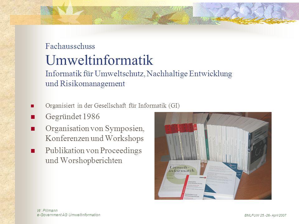 W. Pillmann e-Government AG Umweltinformation BMLFUW 25.-26- April 2007 Fachausschuss Umweltinformatik Informatik für Umweltschutz, Nachhaltige Entwic