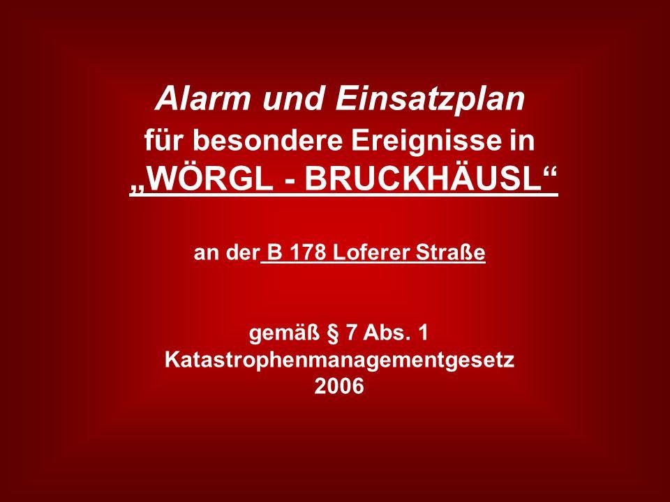 """Alarm und Einsatzplan für besondere Ereignisse in """"WÖRGL - BRUCKHÄUSL"""" an der B 178 Loferer Straße gemäß § 7 Abs. 1 Katastrophenmanagementgesetz 2006"""