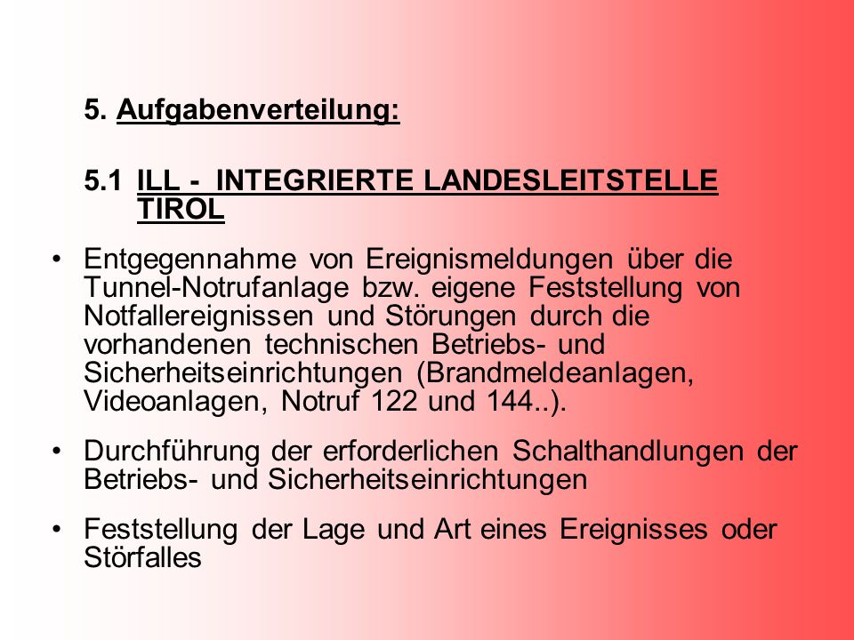 5. Aufgabenverteilung: 5.1ILL - INTEGRIERTE LANDESLEITSTELLE TIROL Entgegennahme von Ereignismeldungen über die Tunnel-Notrufanlage bzw. eigene Festst