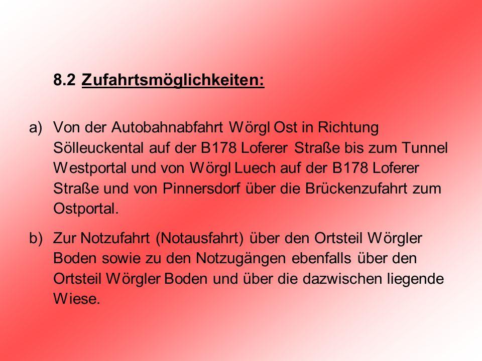8.2 Zufahrtsmöglichkeiten: a)Von der Autobahnabfahrt Wörgl Ost in Richtung Sölleuckental auf der B178 Loferer Straße bis zum Tunnel Westportal und von