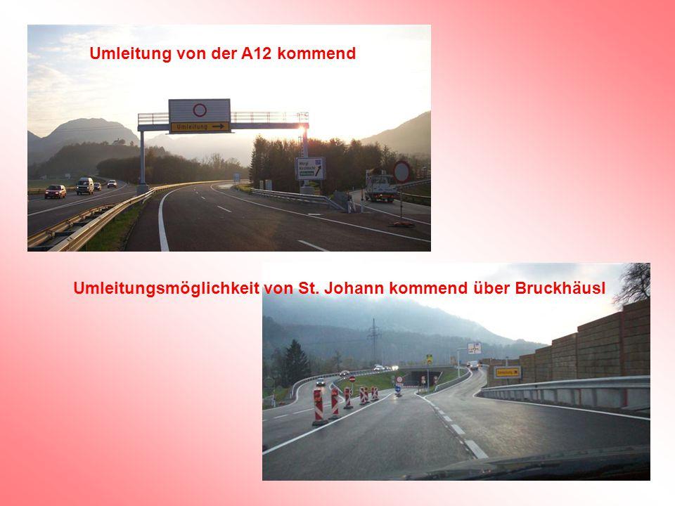 Umleitung von der A12 kommend Umleitungsmöglichkeit von St. Johann kommend über Bruckhäusl