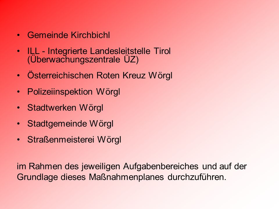 Gemeinde Kirchbichl ILL - Integrierte Landesleitstelle Tirol (Überwachungszentrale ÜZ) Österreichischen Roten Kreuz Wörgl Polizeiinspektion Wörgl Stad