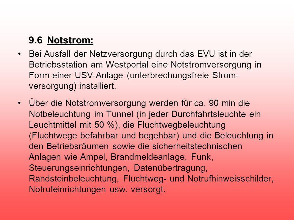 9.6Notstrom: Bei Ausfall der Netzversorgung durch das EVU ist in der Betriebsstation am Westportal eine Notstromversorgung in Form einer USV-Anlage (u