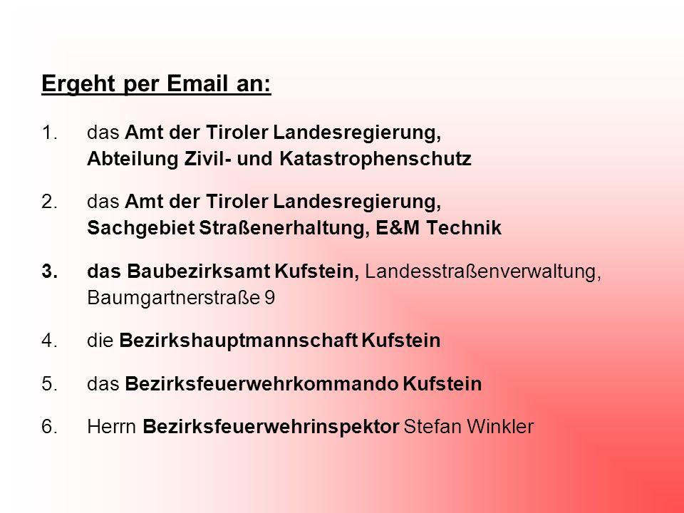 Ergeht per Email an: 1.das Amt der Tiroler Landesregierung, Abteilung Zivil- und Katastrophenschutz 2.das Amt der Tiroler Landesregierung, Sachgebiet