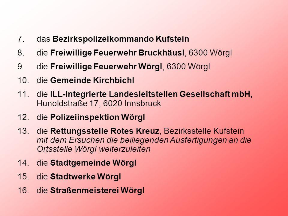 7.das Bezirkspolizeikommando Kufstein 8.die Freiwillige Feuerwehr Bruckhäusl, 6300 Wörgl 9.die Freiwillige Feuerwehr Wörgl, 6300 Wörgl 10.die Gemeinde