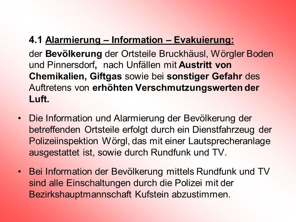 4.1 Alarmierung – Information – Evakuierung: der Bevölkerung der Ortsteile Bruckhäusl, Wörgler Boden und Pinnersdorf, nach Unfällen mit Austritt von C