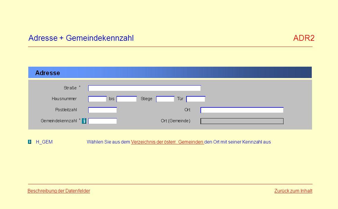 Adresse + Gemeindekennzahl ADR2 Zurück zum Inhalt Beschreibung der Datenfelder H_GEMWählen Sie aus dem Verzeichnis der österr. Gemeinden den Ort mit s