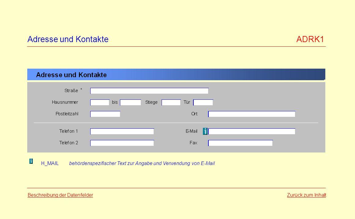 Adresse und Kontakte ADRK1 Zurück zum InhaltBeschreibung der Datenfelder H_MAILbehördenspezifischer Text zur Angabe und Verwendung von E-Mail