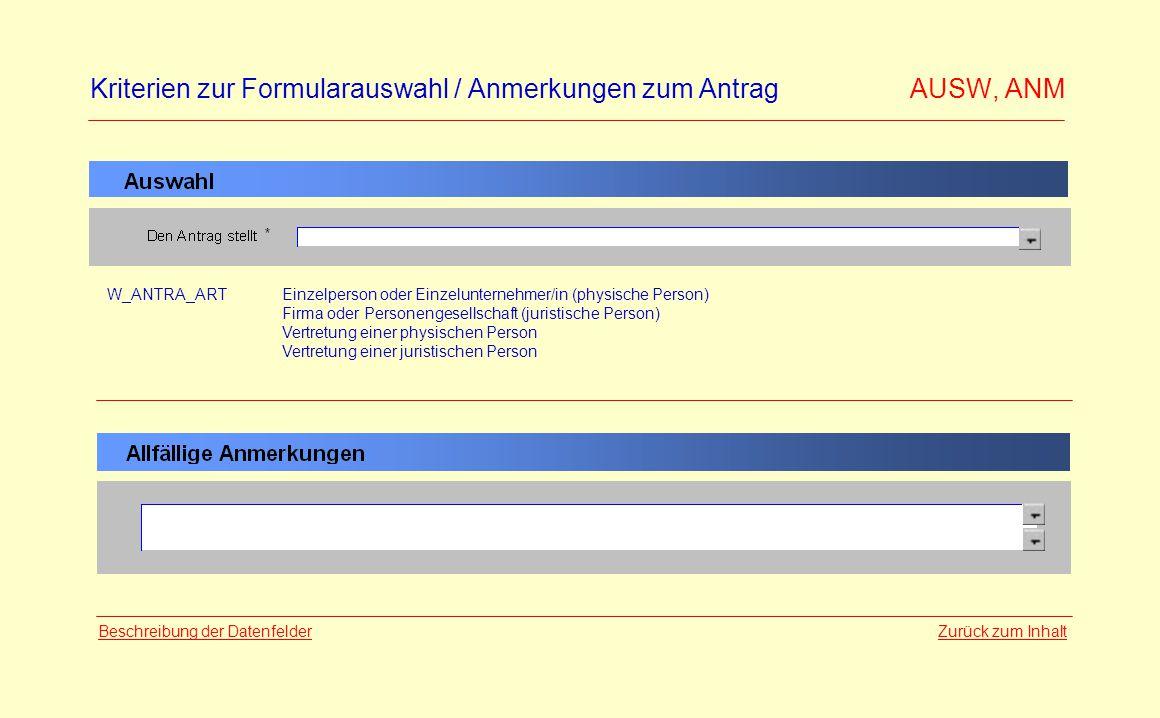 Kriterien zur Formularauswahl / Anmerkungen zum Antrag AUSW, ANM Zurück zum InhaltBeschreibung der Datenfelder W_ANTRA_ARTEinzelperson oder Einzelunte