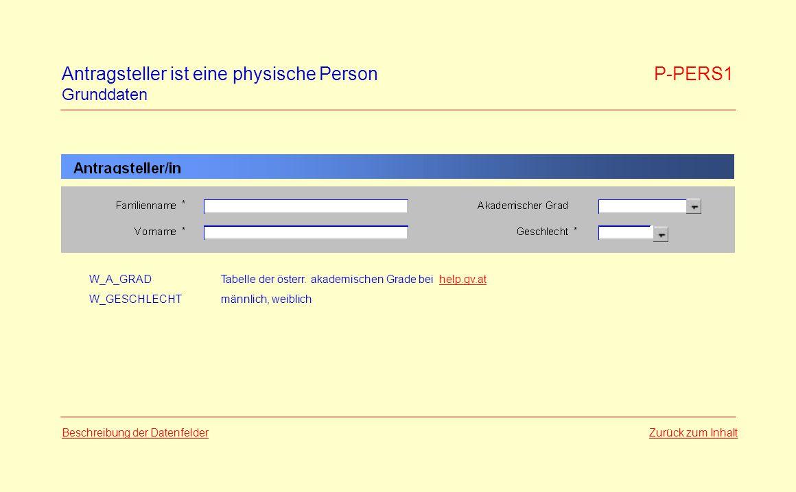 Antragsteller ist eine physische Person P-PERS1 Grunddaten Zurück zum InhaltBeschreibung der Datenfelder W_A_GRADTabelle der österr. akademischen Grad