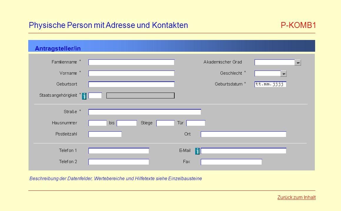 Physische Person mit Adresse und Kontakten P-KOMB1 Beschreibung der Datenfelder, Wertebereiche und Hilfetexte siehe Einzelbausteine Antragsteller/in Zurück zum Inhalt