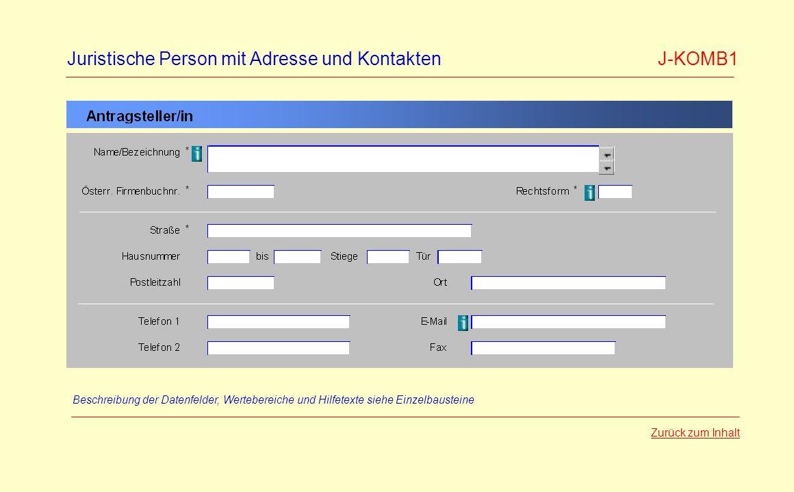 Juristische Person mit Adresse und Kontakten J-KOMB1 Beschreibung der Datenfelder, Wertebereiche und Hilfetexte siehe Einzelbausteine Zurück zum Inhalt