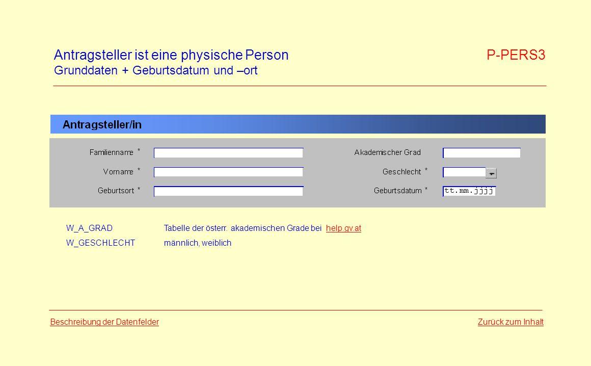 Antragsteller ist eine physische Person P-PERS3 Grunddaten + Geburtsdatum und –ort Zurück zum InhaltBeschreibung der Datenfelder W_A_GRADTabelle der österr.
